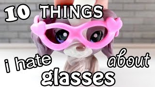 LPS - 10 Things I Hate About Glasses!