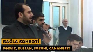 BAĞLA SÖHBƏTİ 2017 (Pərviz, Ruslan, Səbuhi, Cahangeşt) Meyxana