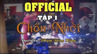 Chôn Nhời - CHÍNH THỨC - Tập 1 - Đạo diễn: Phạm Đông Hồng