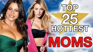 TOP 25 HOTTEST MOMS - Happy Mother's Day !!! Blake Lively, Sophia Vergara...