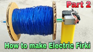 How to make Electric Firki at Home || Part 2