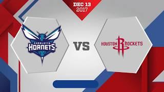 Charlotte Hornets vs. Houston Rockets - December 13, 2017