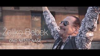 Željko Bebek - Ono nešto naše (Official video 4K)