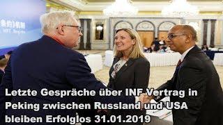 Letzte Gespräche über INF Vertrag in Peking zwischen Russland und USA bleiben Erfolglos 31.01.2019