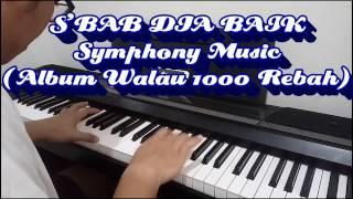 S'bab Dia Baik - Symphony Music (Album Walau 1000 Rebah/Welyar Kauntu) - Piano Cover