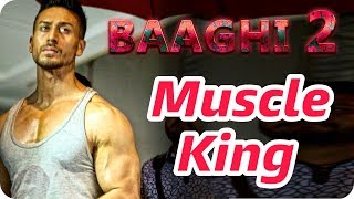 Baaghi 2 || Tiger Shroff Muscle King Look || Climax Shooting Last Scene