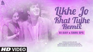Likhe Jo Khat Tujhe (Remix) DJ Ajay & Sahil Sps