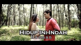 Hidup Ini Indah - Hazman (Official Video - HD)