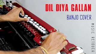 DIL DIYA GALLAN | BANJO COVER | By Music Retouch