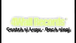 Ceatză și Lupu - Dacă alegi (Official track)