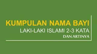 Kumpulan Nama Bayi Laki Laki Islami 2-3 Kata Dan Artinya