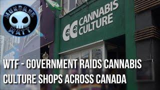 [News] WTF - Government raids Cannabis Culture shops across Canada