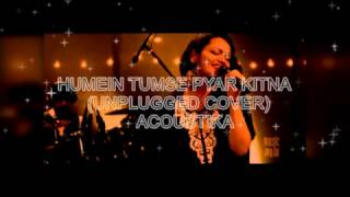 Humein Tumse Pyaar Kitna Unplugged Cover | Acoustika