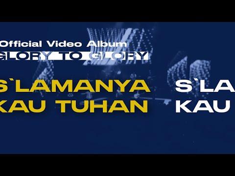 S'lamanya kau Tuhan (Glory to Glory Official Video Album)