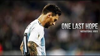 Lionel Messi - ONE LAST HOPE • Motivational Video For World Cup 2018 (HD)
