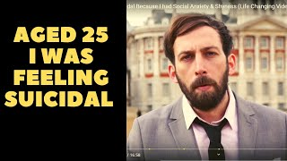 Aged 25 I was suicidal Because I had Social Anxiety & Shyness (Life Changing Video)