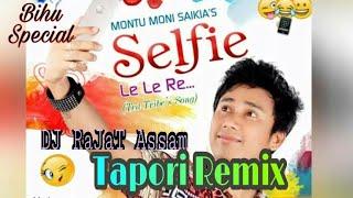 Selfie Le Le Re (Tapori Remix) | DJ RaJaT Assam | Bihu Special Remix 2017 | Montumoni Saikia