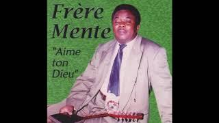 Frère Mente -  Album:  Aime Ton Dieu (1987)