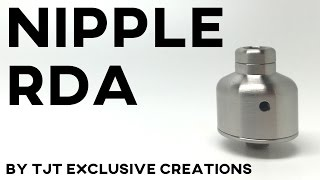 NIPPLE RDA BY TJT EXCLUSIVE CREATIONS REVIEW + HOW TO BUILD AND WICK TUTORIAL - atomizer dripper