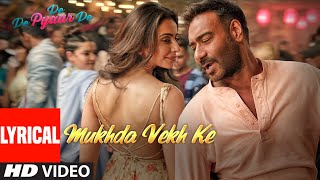 Lyrical Mukhda Vekh Ke  De De Pyaar De  Ajay D Tabu Rakul l Surjit Bindrakhia Mika S Dhvani B uploaded on 27 day(s) ago 2705478 views