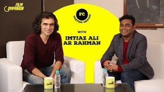 Imtiaz Ali & A.R.Rahman | Meeting Ground