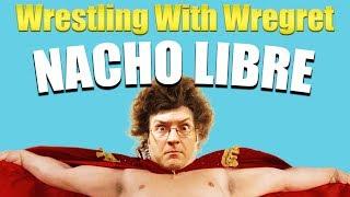 Nacho Libre | Wrestling With Wregret
