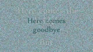 Rascal Flatts- Here Comes Goodbye Lyrics