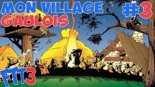 FTT S3 : Mon Village Gaulois #3