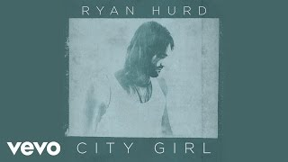 Ryan Hurd - City Girl (Audio)