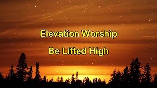 Be Lifted High - Elevation Worship (lyrics on screen) HD