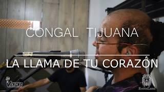 Congal Tijuana - La Llama de tu Corazón #SesionesRootsLand