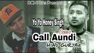 Yo Yo Honey Singh    Call Aundi    Cover    HiNd GuRjAr    New Rap Version  2017