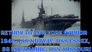 RETURN TO NEW YORK HARBOR 1945  USS MIDWAY, USS ESSEX, SS NORMANDIE, USS MISSOURI 56504