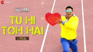 Tu Hi Toh Hai - Lyric Video - Holiday | Akshay Kumar - Sonakshi Sinha - Pritam - Benny Dayal