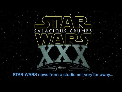 STAR WARS News and Rumor: Salacious Crumbs Episode XXX May the 4th 2016