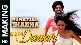Main Deewani Song Making | Mukhtiar Chadha