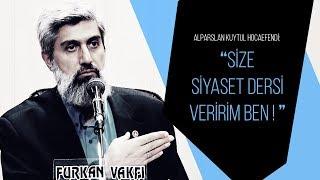"""Alparslan Kuytul Hocaefendi: """"Size siyaset dersi veririm ben!"""""""
