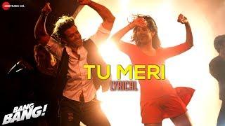 Tu Meri  Lyrical Video  Bang Bang  Hrithik Roshan  Katrina Kaif  Vishal Shekhar  Hd