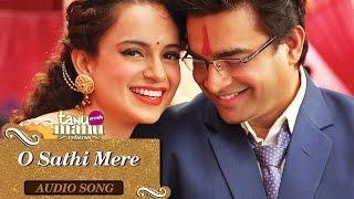 O Sathi Mere (Full Audio Song)   Tanu Weds Manu Returns   Kangana Ranaut & R. Madhavan