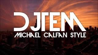 DJ TEM - MICHAEL CALFAN STYLE