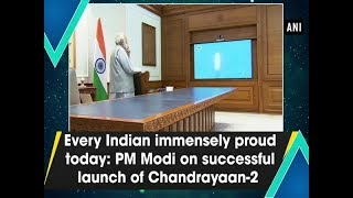Every Indian immensely proud today: PM Modi on successful launch of Chandrayaan-2