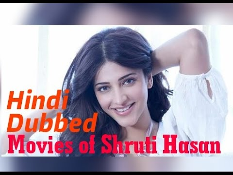 List of Hindi Dubbed Movies of Shruti Haasan