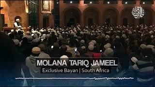 molana tariq jameel latest bayan || exclusive bayan || south africa || new bayan 2018