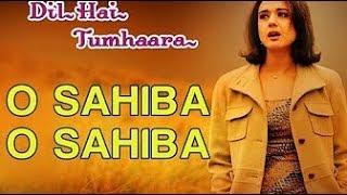 o sahiba o sahiba full song hd 1080p/dil hai tumhara/a beautiful song