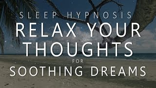 Sleep Hypnosis Thought Relaxation for Soothing Dreams (Guided Sleep Meditation, Lucid Dreaming)