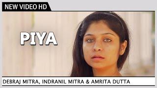 Piya l Bengali Video Song | Debraj Mitra, Indranil Mitra & Amrita Dutta