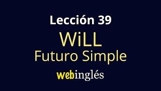 39 Will - Futuro Simple - Oraciones Afirmativas en Inglés