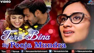 Tere Bina Video Song | Hindi Song 2017 | Pooja Mundra | Tezz | Romantic Song