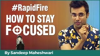 #RapidFire - How to Stay Focused? By Sandeep Maheshwari I Hindi