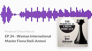Perpetual Chess Podcast EP 34 WIM Fiona Steil Antoni